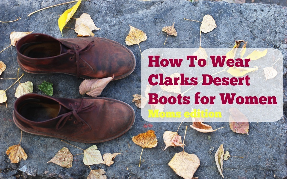 How To Wear Clarks Women S Desert Boots Things We Do Blog